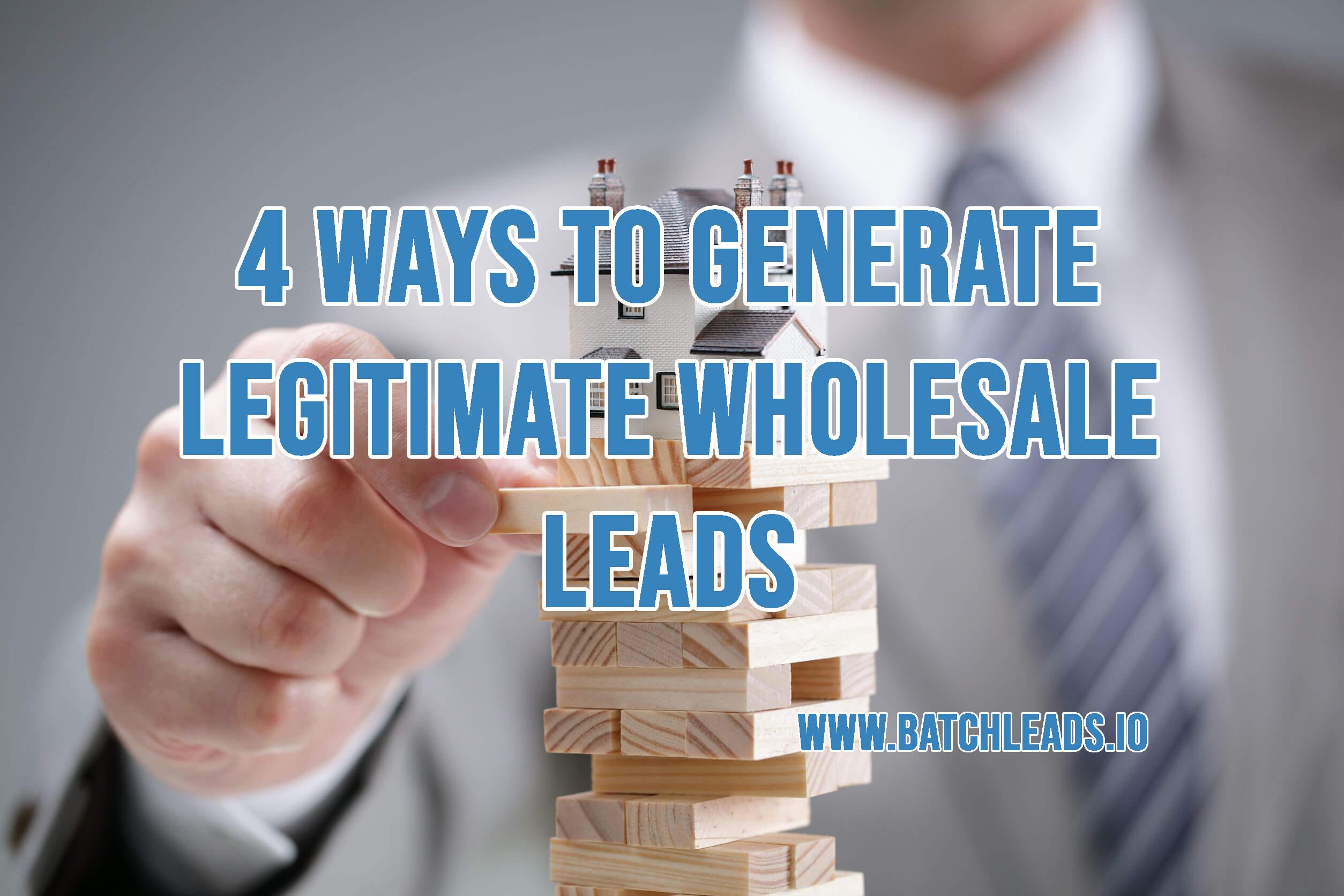 4 Ways To Generate Legitimate Wholesale Leads