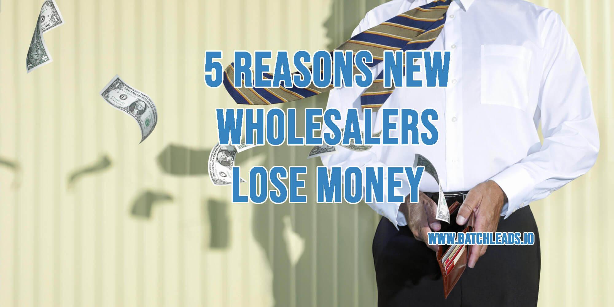 5 Reasons New Wholesalers Lose Money