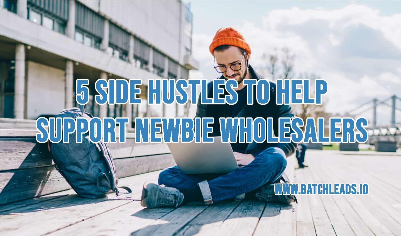 5 Side Hustles To Help Support Newbie Wholesalers