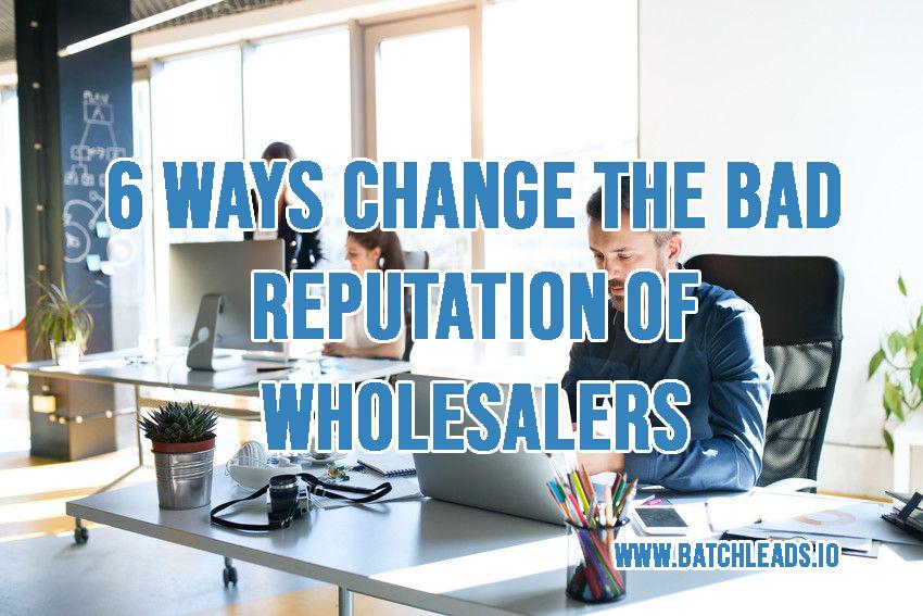 6 WAYS CHANGE THE BAD REPUTATION OF WHOLESALERS