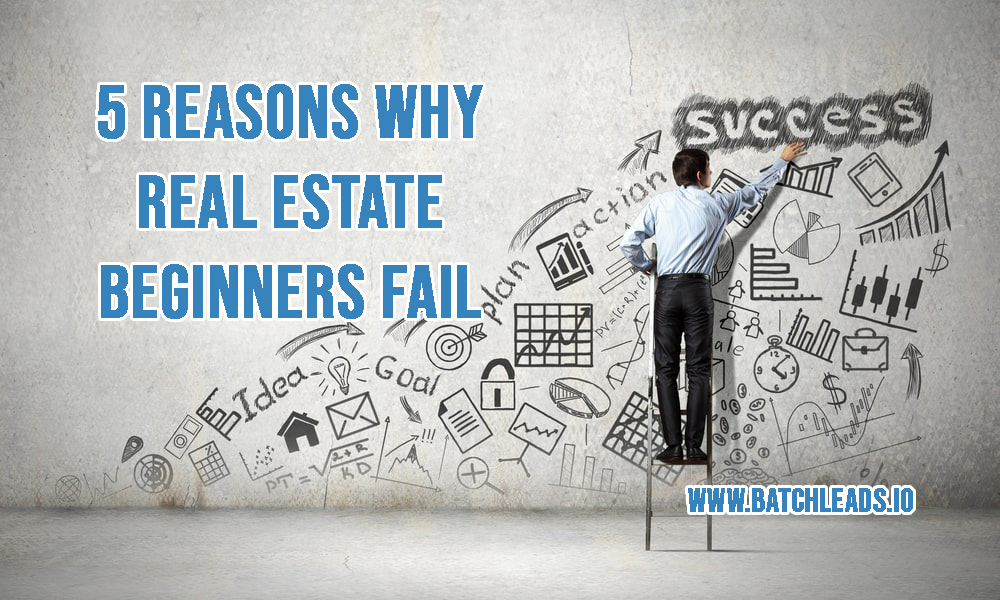5 Reasons Why Real Estate Beginners Fail
