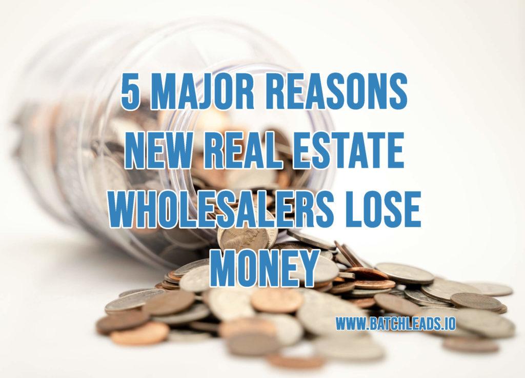 5 Major Reasons New Real Estate Wholesalers Lose Money